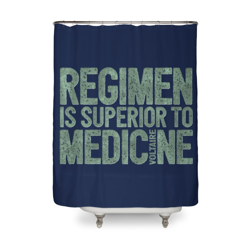 Regimen is superior to medicine Home Shower Curtain by Brett Jordan's Artist Shop