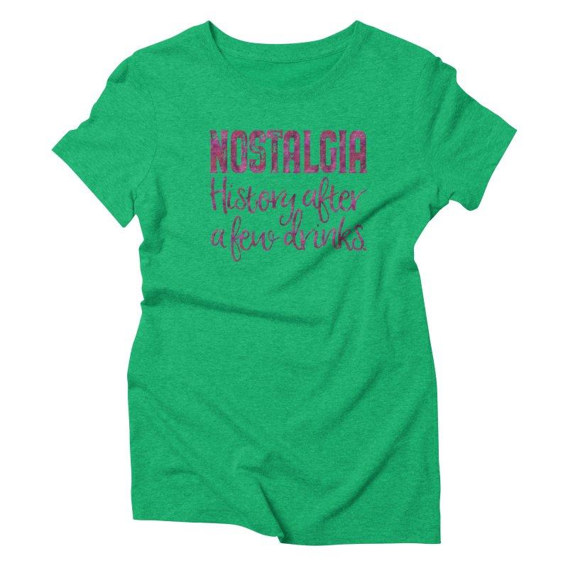 Nostalgia, history after a few drinks Women's Triblend T-Shirt by Brett Jordan's Artist Shop