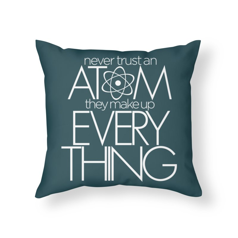 Never trust an atom... Home Throw Pillow by Brett Jordan's Artist Shop