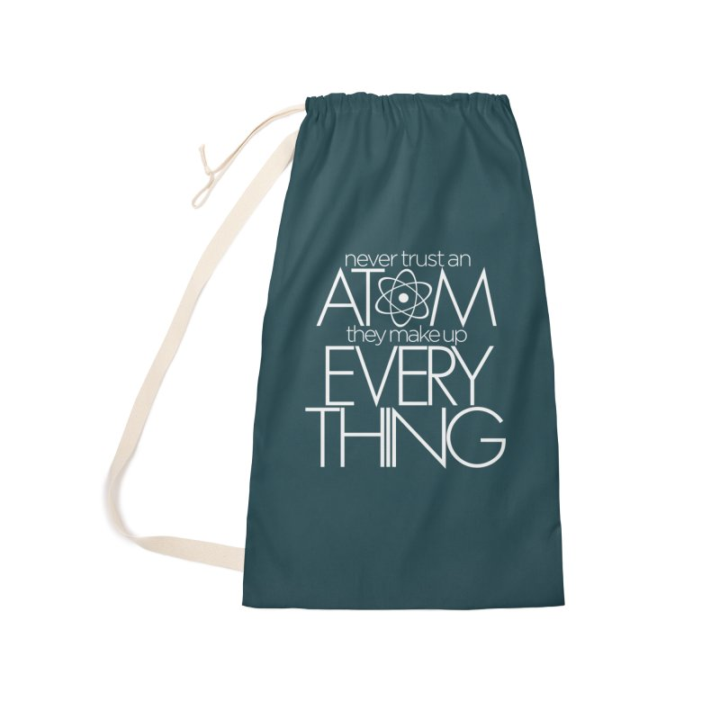 Never trust an atom... Accessories Laundry Bag Bag by Brett Jordan's Artist Shop
