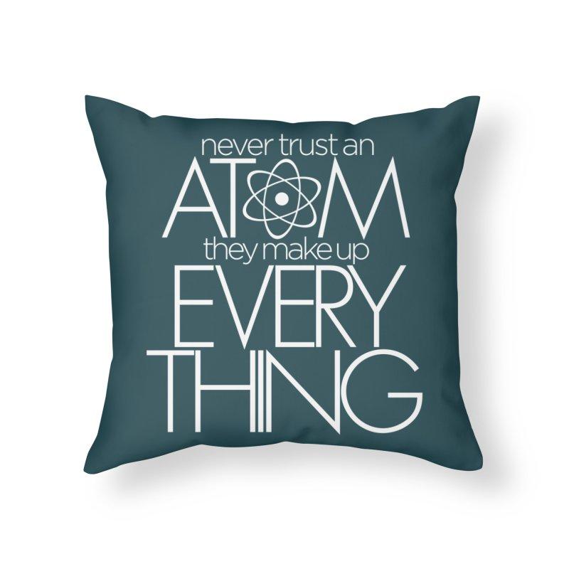 Never trust an atom... Home Throw Pillow by Brett Jordan's Artist Shop