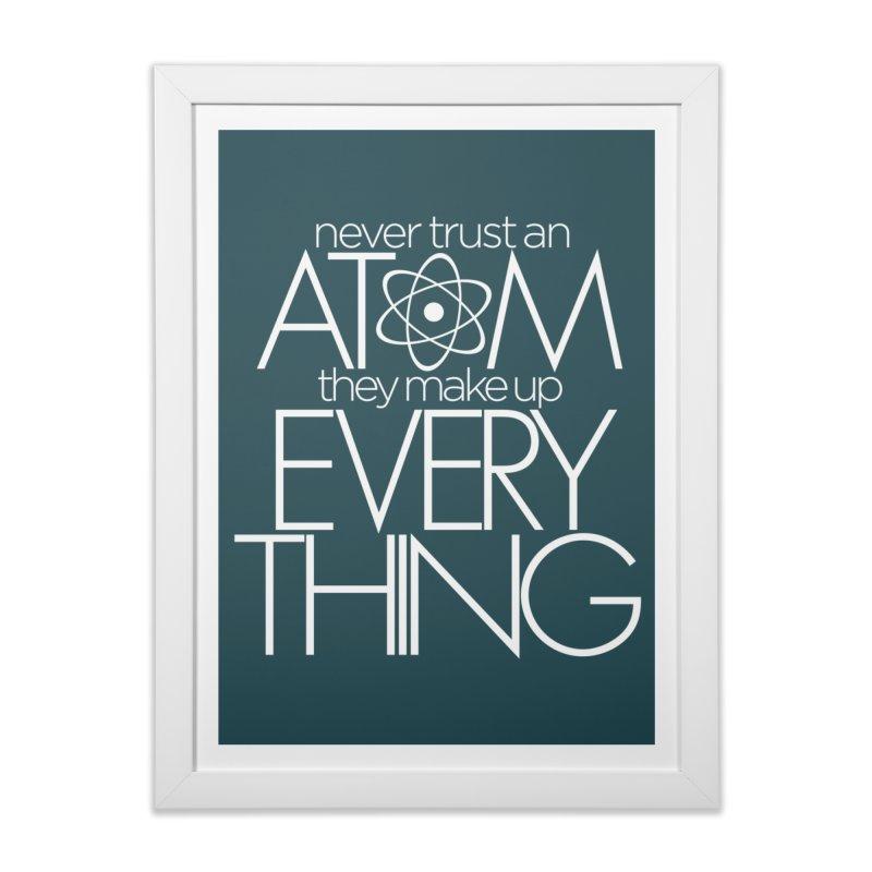 Never trust an atom... Home Framed Fine Art Print by Brett Jordan's Artist Shop