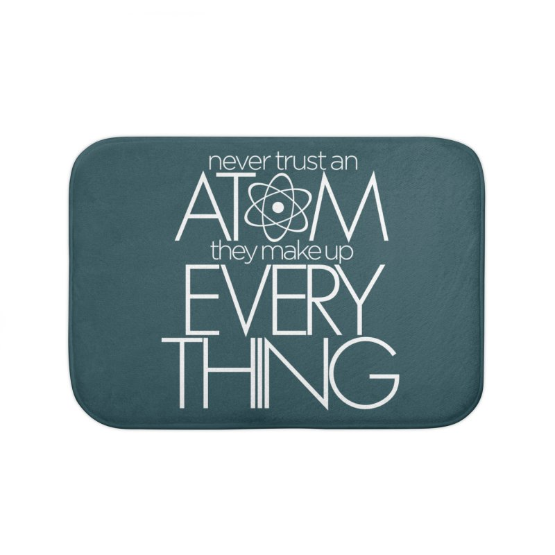 Never trust an atom... Home Bath Mat by Brett Jordan's Artist Shop