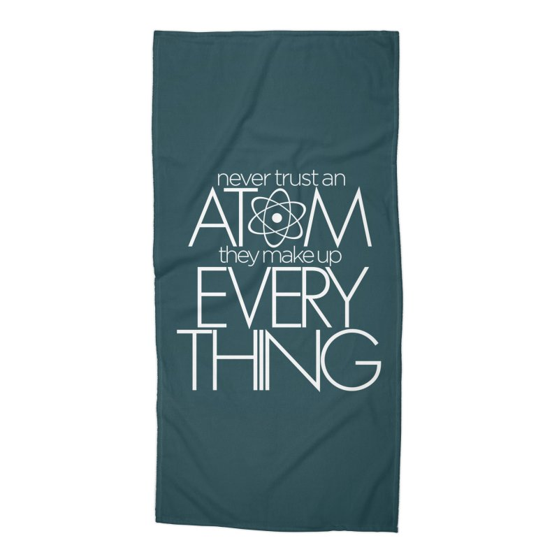 Never trust an atom... Accessories Beach Towel by Brett Jordan's Artist Shop
