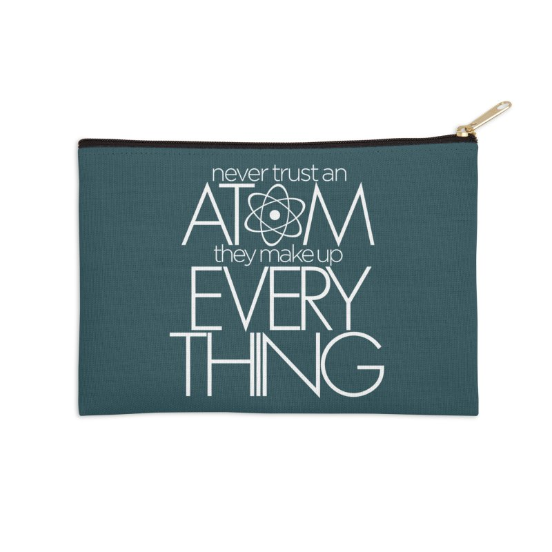 Never trust an atom... Accessories Zip Pouch by Brett Jordan's Artist Shop