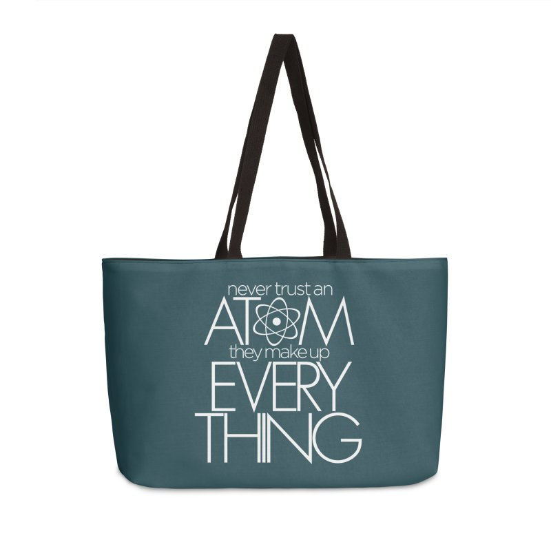 Never trust an atom... Accessories Weekender Bag Bag by Brett Jordan's Artist Shop
