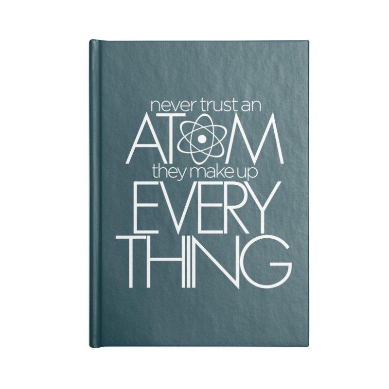 Never trust an atom... Accessories Lined Journal Notebook by Brett Jordan's Artist Shop