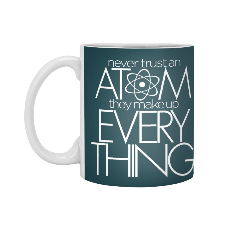 Never trust an atom... Accessories Standard Mug by Brett Jordan's Artist Shop