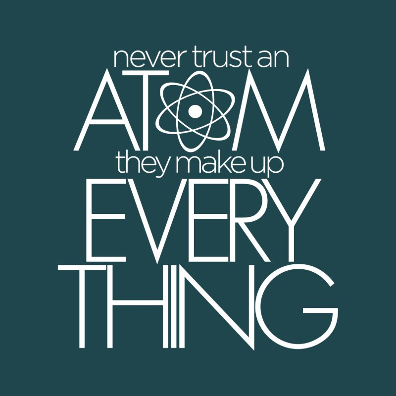 Never trust an atom... Accessories Bag by Brett Jordan's Artist Shop
