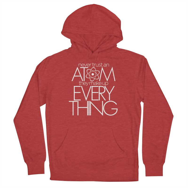 Never trust an atom... Women's French Terry Pullover Hoody by Brett Jordan's Artist Shop