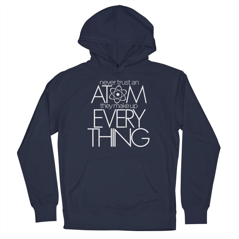 Never trust an atom... Men's French Terry Pullover Hoody by Brett Jordan's Artist Shop
