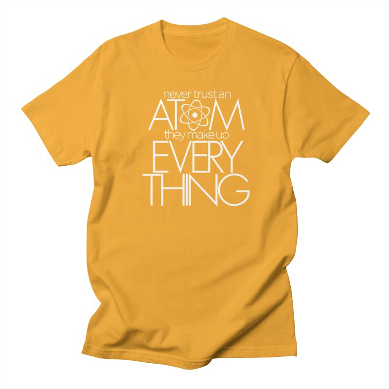 Never trust an atom... Women's Regular Unisex T-Shirt by Brett Jordan's Artist Shop