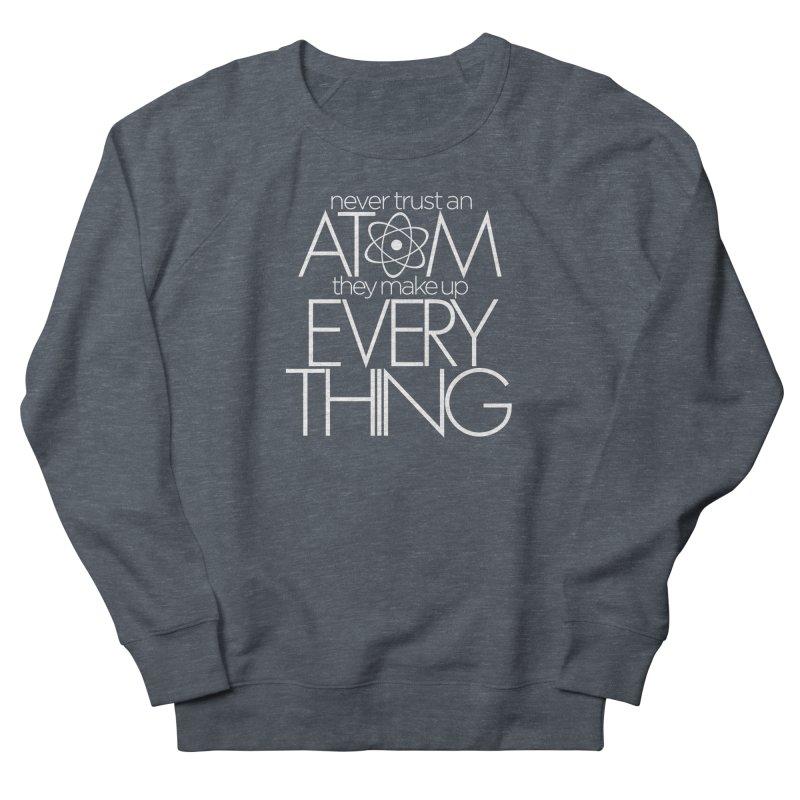 Never trust an atom... Women's French Terry Sweatshirt by Brett Jordan's Artist Shop