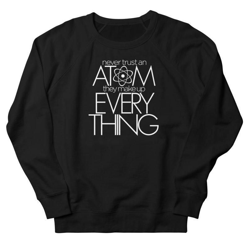 Never trust an atom... Men's French Terry Sweatshirt by Brett Jordan's Artist Shop