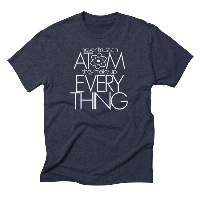 Never trust an atom... Men's Triblend T-Shirt by Brett Jordan's Artist Shop