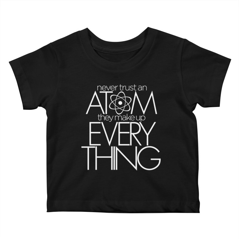 Never trust an atom... Kids Baby T-Shirt by Brett Jordan's Artist Shop