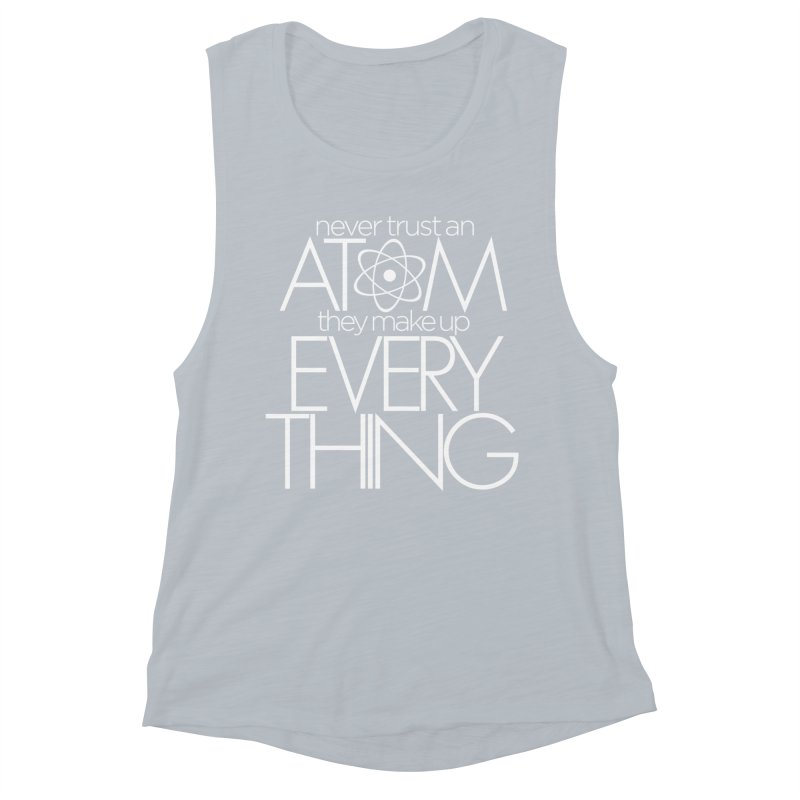 Never trust an atom... Women's Muscle Tank by Brett Jordan's Artist Shop