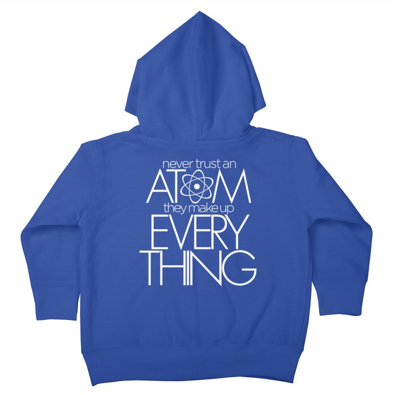 Never trust an atom... Kids Toddler Zip-Up Hoody by Brett Jordan's Artist Shop