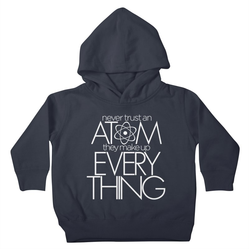 Never trust an atom... Kids Toddler Pullover Hoody by Brett Jordan's Artist Shop