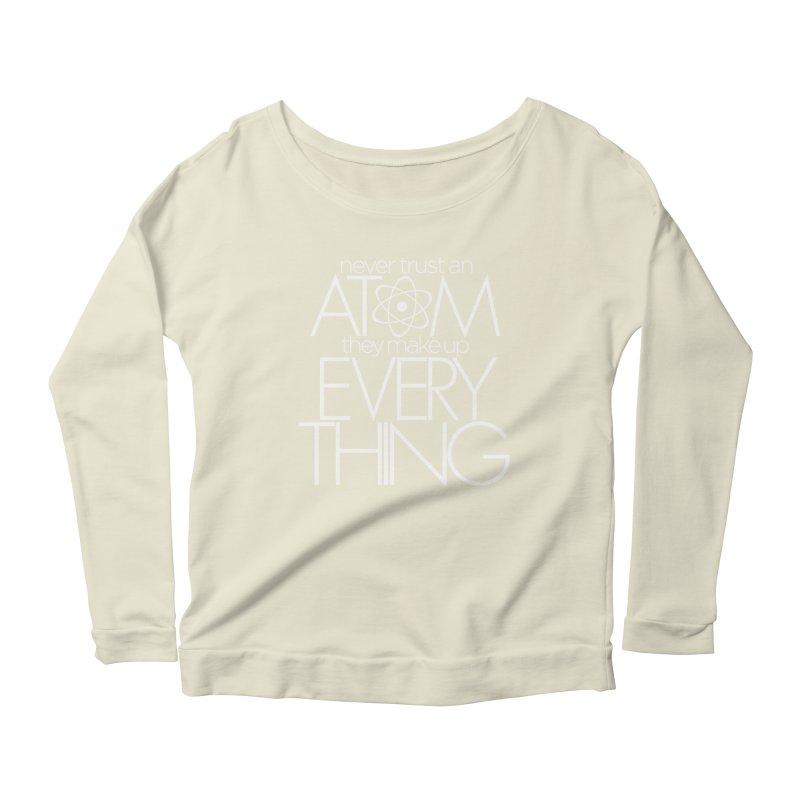 Never trust an atom... Women's Scoop Neck Longsleeve T-Shirt by Brett Jordan's Artist Shop