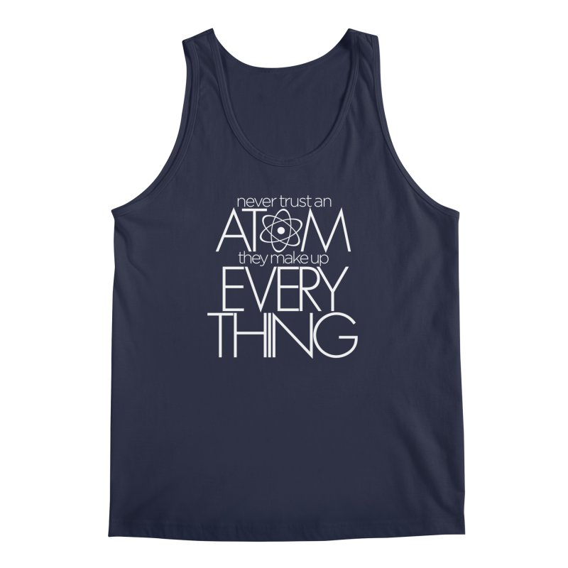 Never trust an atom... Men's Regular Tank by Brett Jordan's Artist Shop