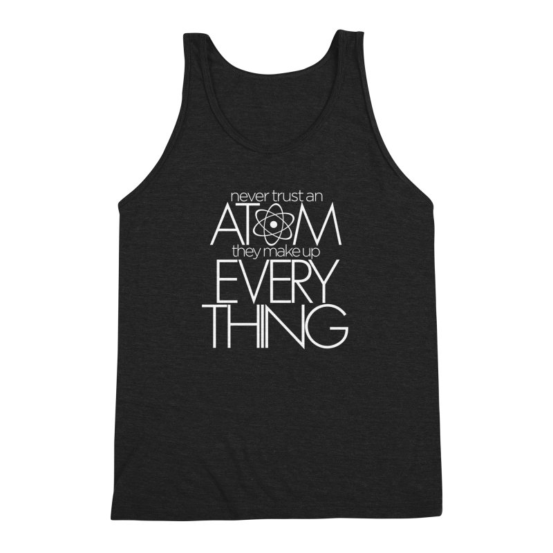 Never trust an atom... Men's Triblend Tank by Brett Jordan's Artist Shop