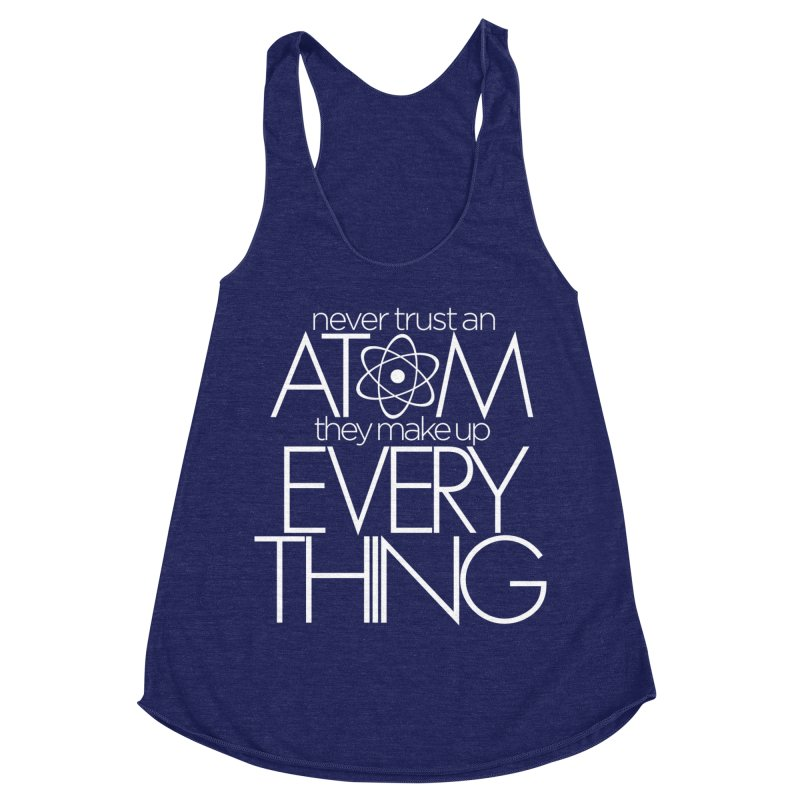 Never trust an atom... Women's Racerback Triblend Tank by Brett Jordan's Artist Shop