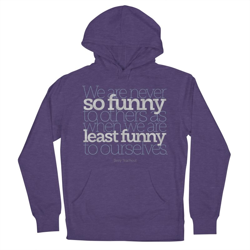 We are never so funny... Women's French Terry Pullover Hoody by Brett Jordan's Artist Shop