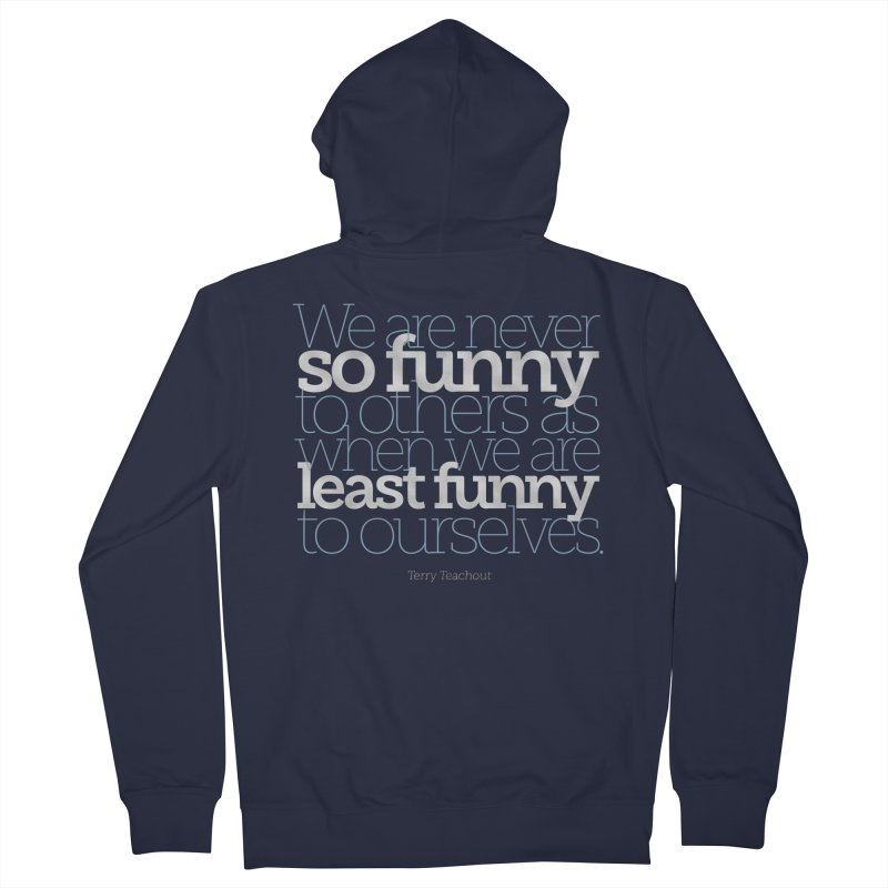 We are never so funny... Women's French Terry Zip-Up Hoody by Brett Jordan's Artist Shop