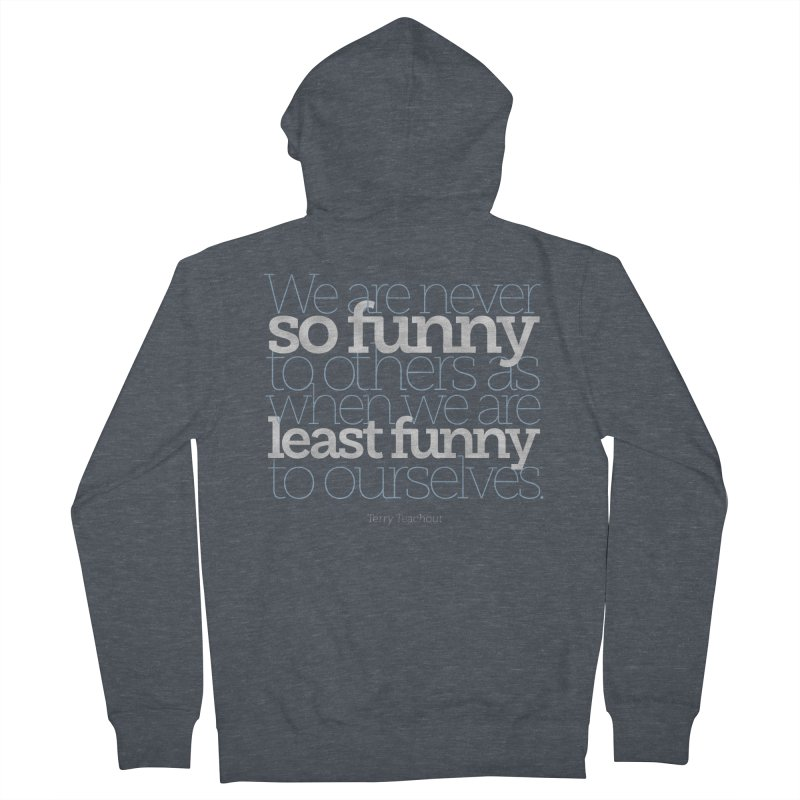 We are never so funny... Men's French Terry Zip-Up Hoody by Brett Jordan's Artist Shop