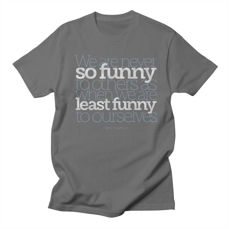 We are never so funny... Men's T-Shirt by Brett Jordan's Artist Shop