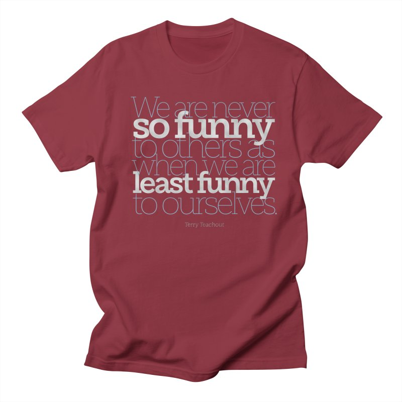 We are never so funny... Men's Regular T-Shirt by Brett Jordan's Artist Shop