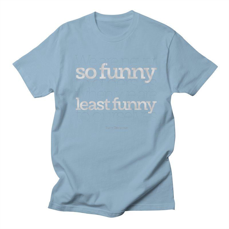 We are never so funny... Women's Regular Unisex T-Shirt by Brett Jordan's Artist Shop