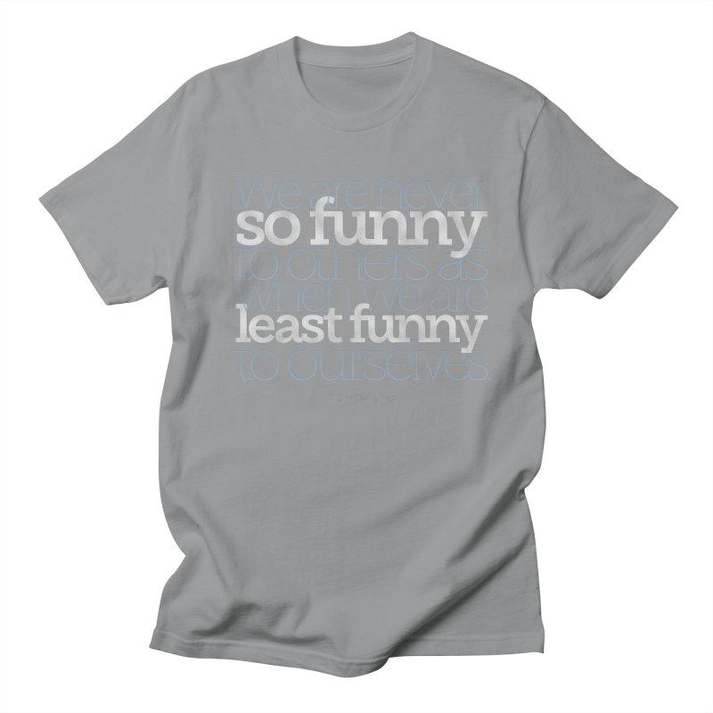 We are never so funny... Men's Regular T-Shirt by Brett Jordan's Artist Shop