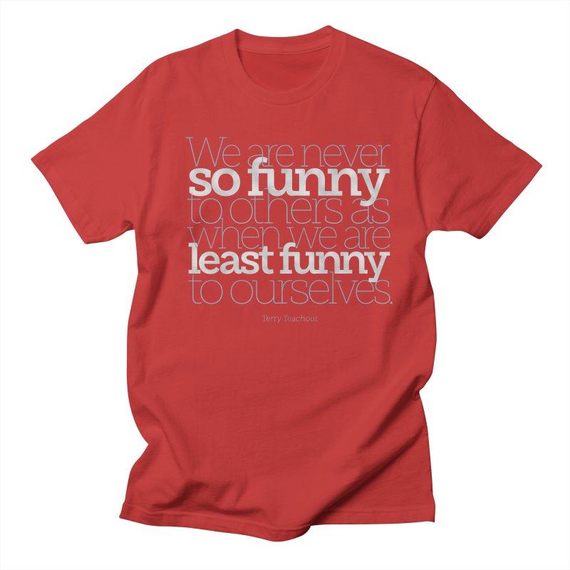 We are never so funny... Women's Regular Unisex T-Shirt by Brett Jordan's Artist Shop
