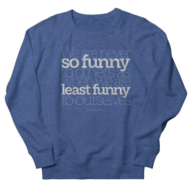 We are never so funny... Women's French Terry Sweatshirt by Brett Jordan's Artist Shop