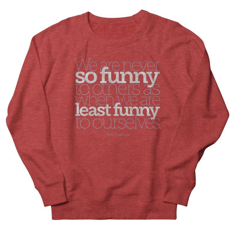 We are never so funny... Women's French Terry Sweatshirt by Brett Jordan's Artist Shop