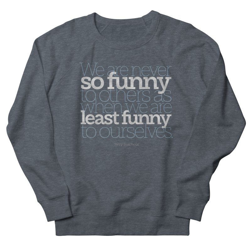 We are never so funny... Men's French Terry Sweatshirt by Brett Jordan's Artist Shop