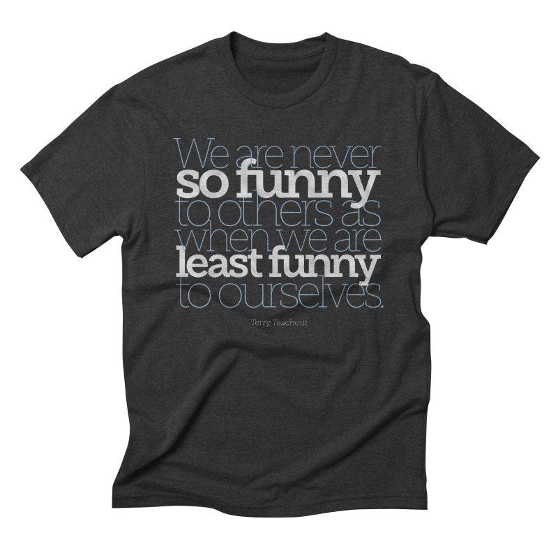 We are never so funny... Men's Triblend T-Shirt by Brett Jordan's Artist Shop