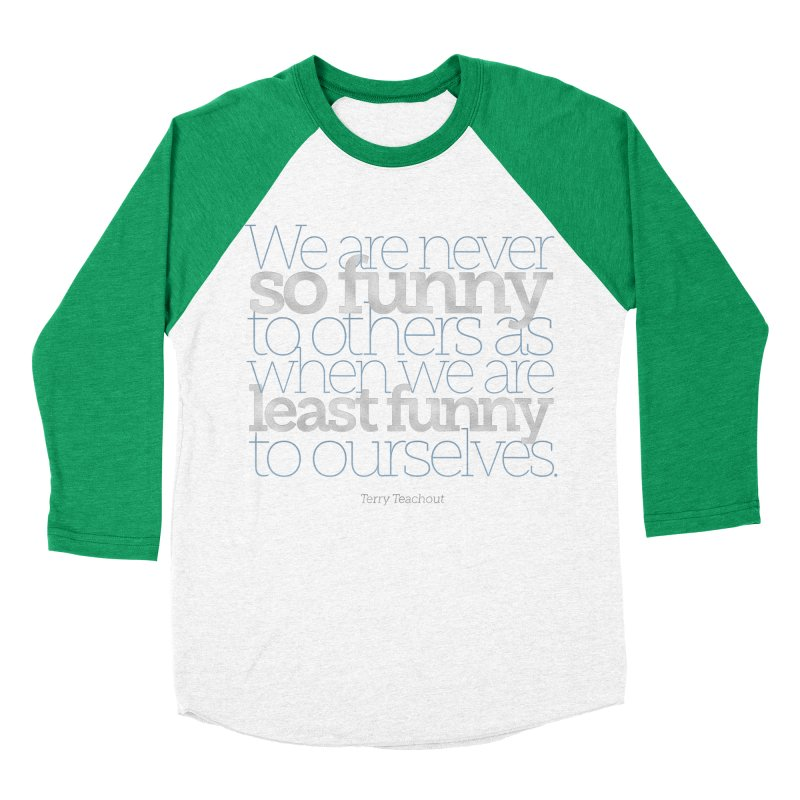 We are never so funny... Men's Baseball Triblend Longsleeve T-Shirt by Brett Jordan's Artist Shop