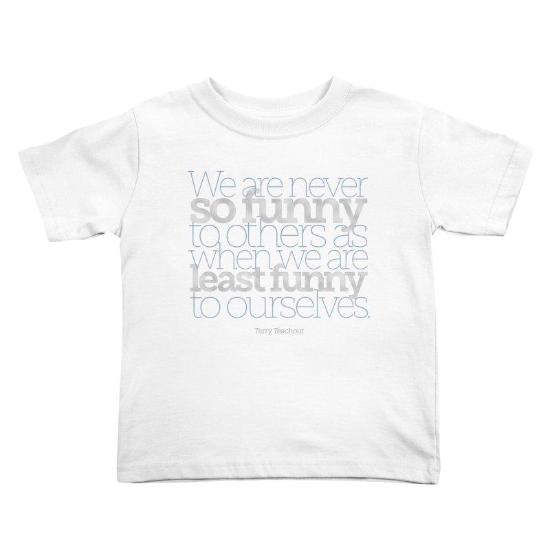 We are never so funny... Kids Toddler T-Shirt by Brett Jordan's Artist Shop