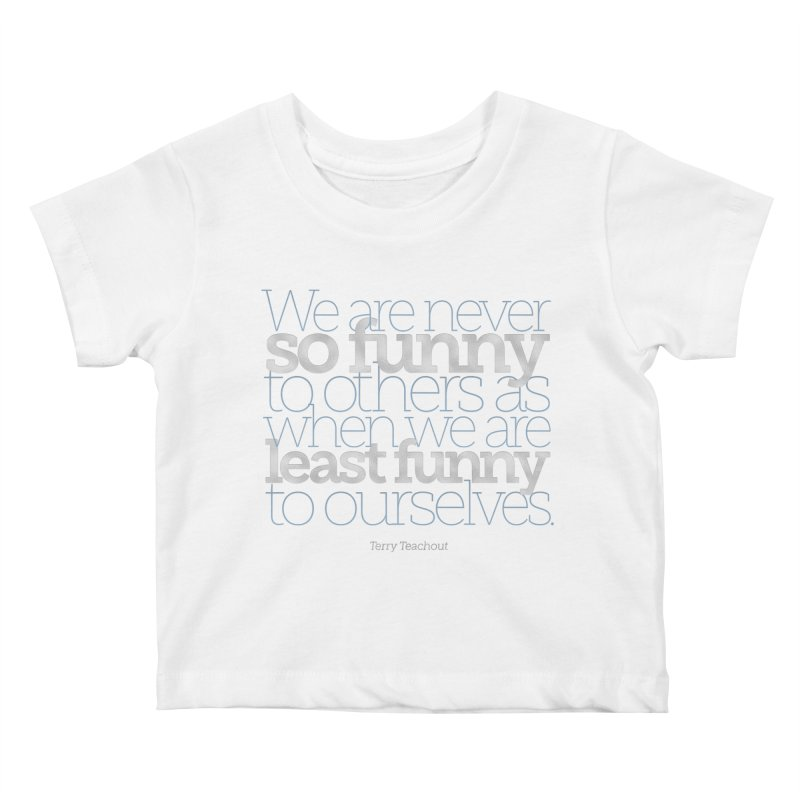 We are never so funny... Kids Baby T-Shirt by Brett Jordan's Artist Shop