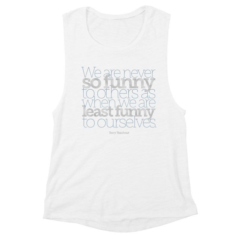 We are never so funny... Women's Muscle Tank by Brett Jordan's Artist Shop