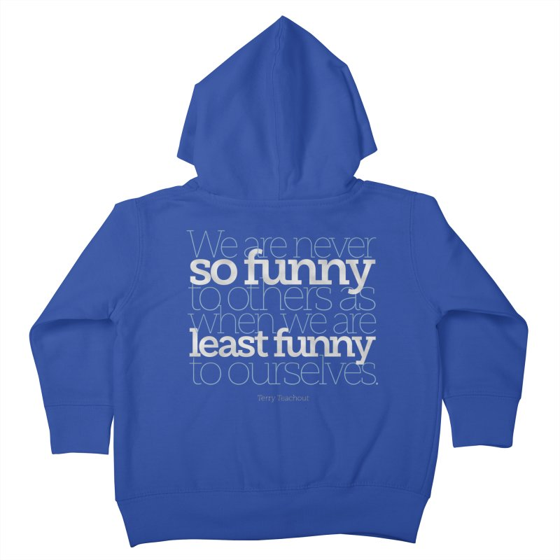 We are never so funny... Kids Toddler Zip-Up Hoody by Brett Jordan's Artist Shop