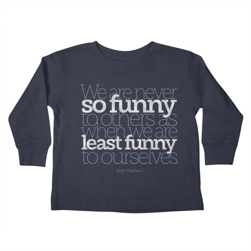 We are never so funny... Kids Toddler Longsleeve T-Shirt by Brett Jordan's Artist Shop