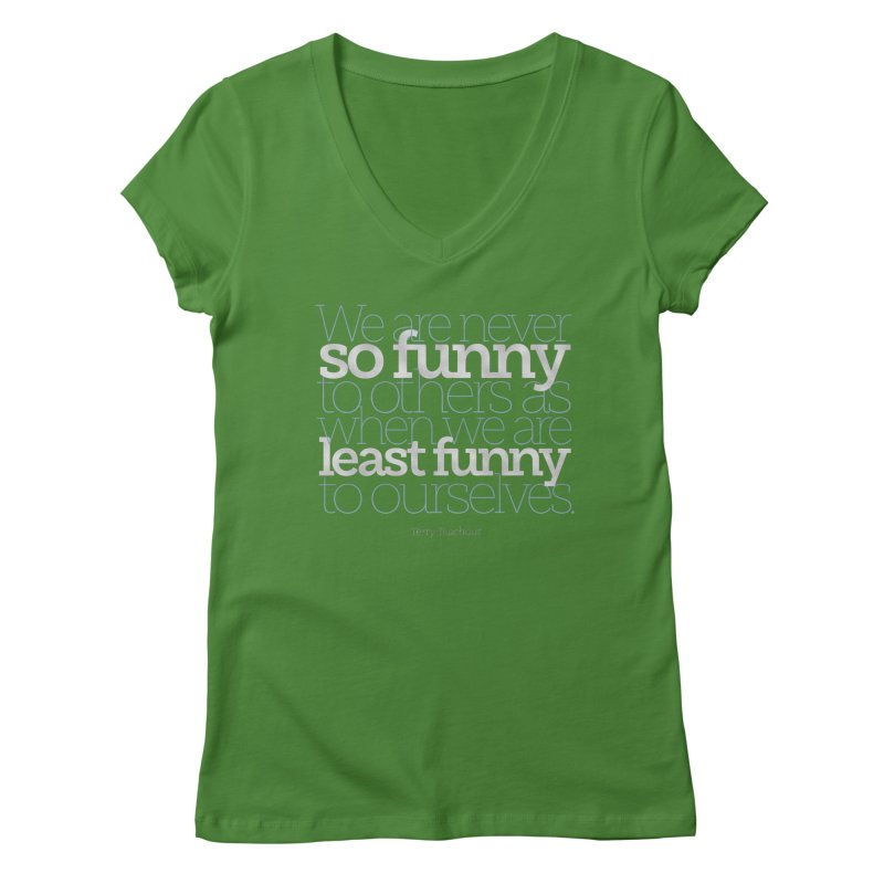 We are never so funny... Women's Regular V-Neck by Brett Jordan's Artist Shop