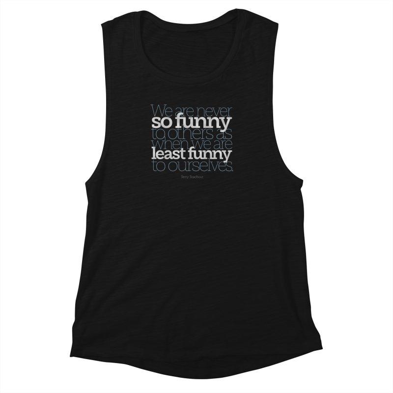 We are never so funny... Women's Muscle Tank by Brett Jordan's Artist Shop