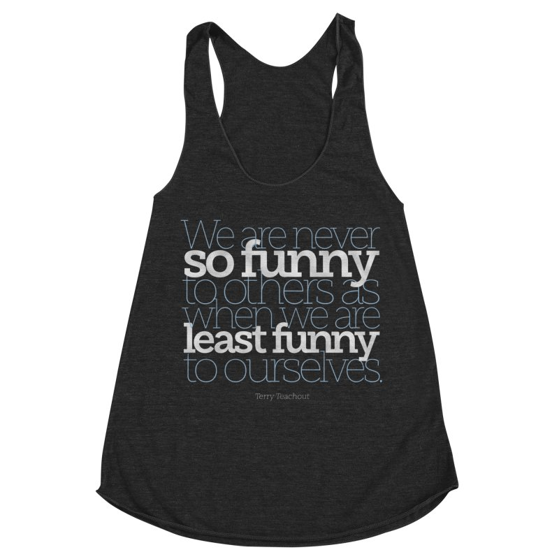We are never so funny... Women's Racerback Triblend Tank by Brett Jordan's Artist Shop