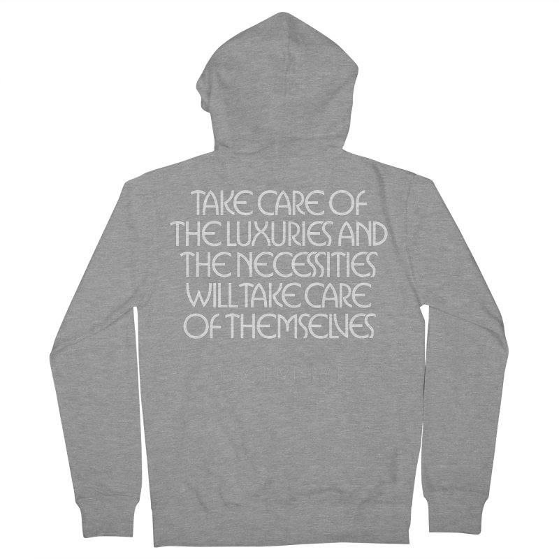 Take care of the luxuries... Women's French Terry Zip-Up Hoody by Brett Jordan's Artist Shop