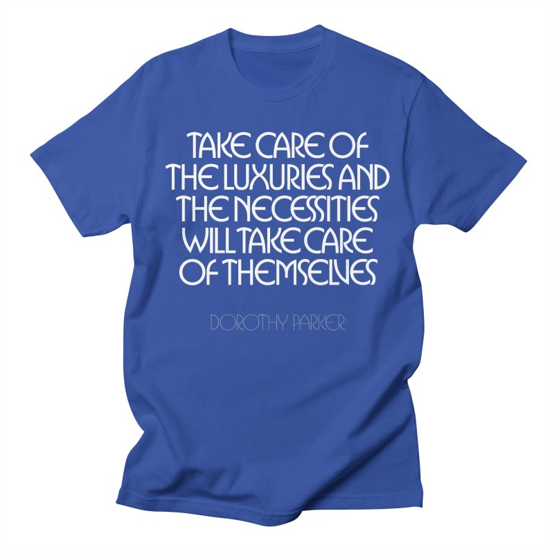Take care of the luxuries... Women's Regular Unisex T-Shirt by Brett Jordan's Artist Shop